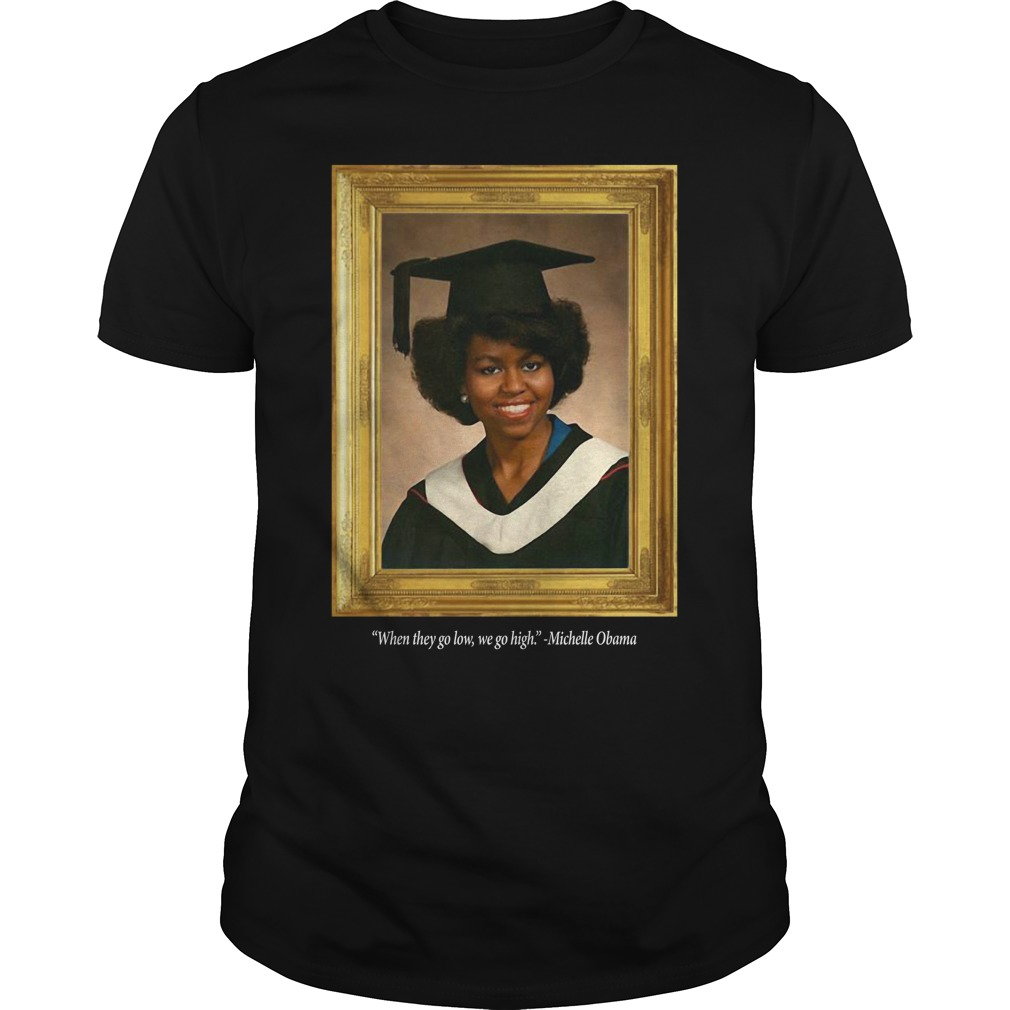 Michelle Obama Graduation Portrait When they go low we go high Guys Shirt