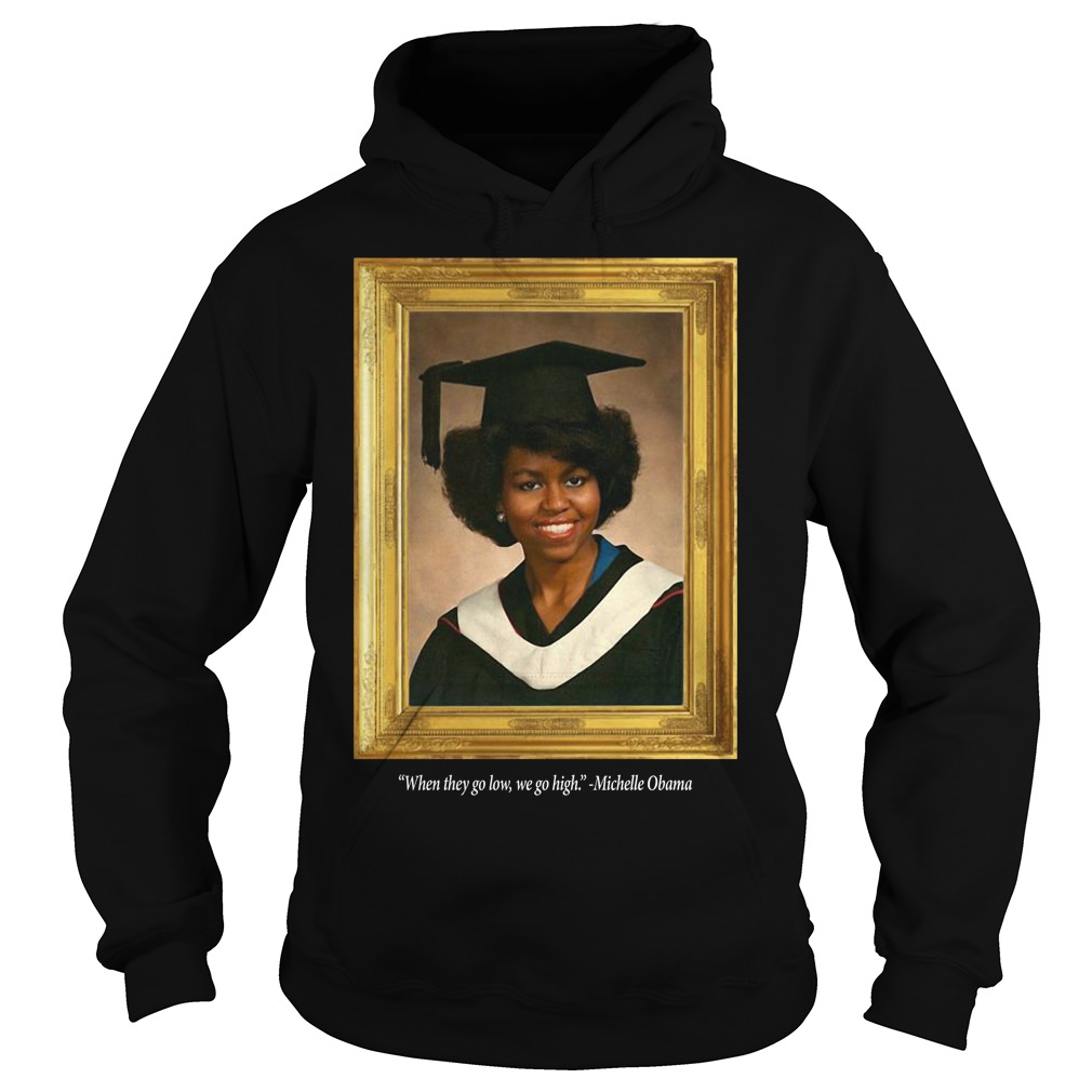 Michelle Obama Graduation Portrait When they go low we go high Hoodie