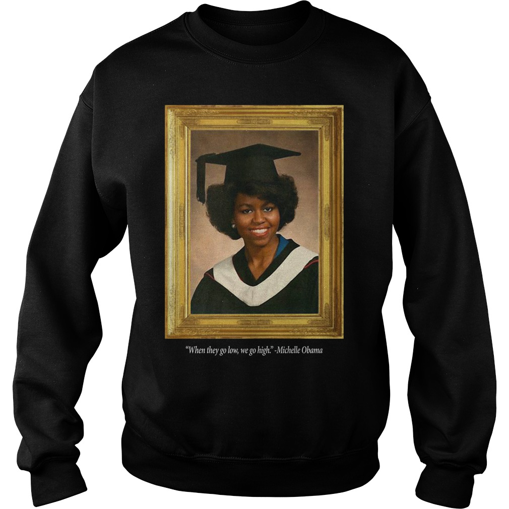 Michelle Obama Graduation Portrait When they go low we go high Sweater
