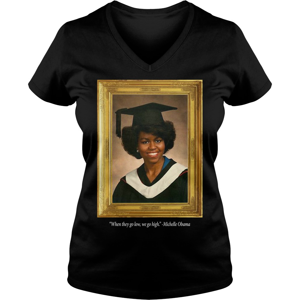 Michelle Obama Graduation Portrait When they go low we go high V-neck T-shirt