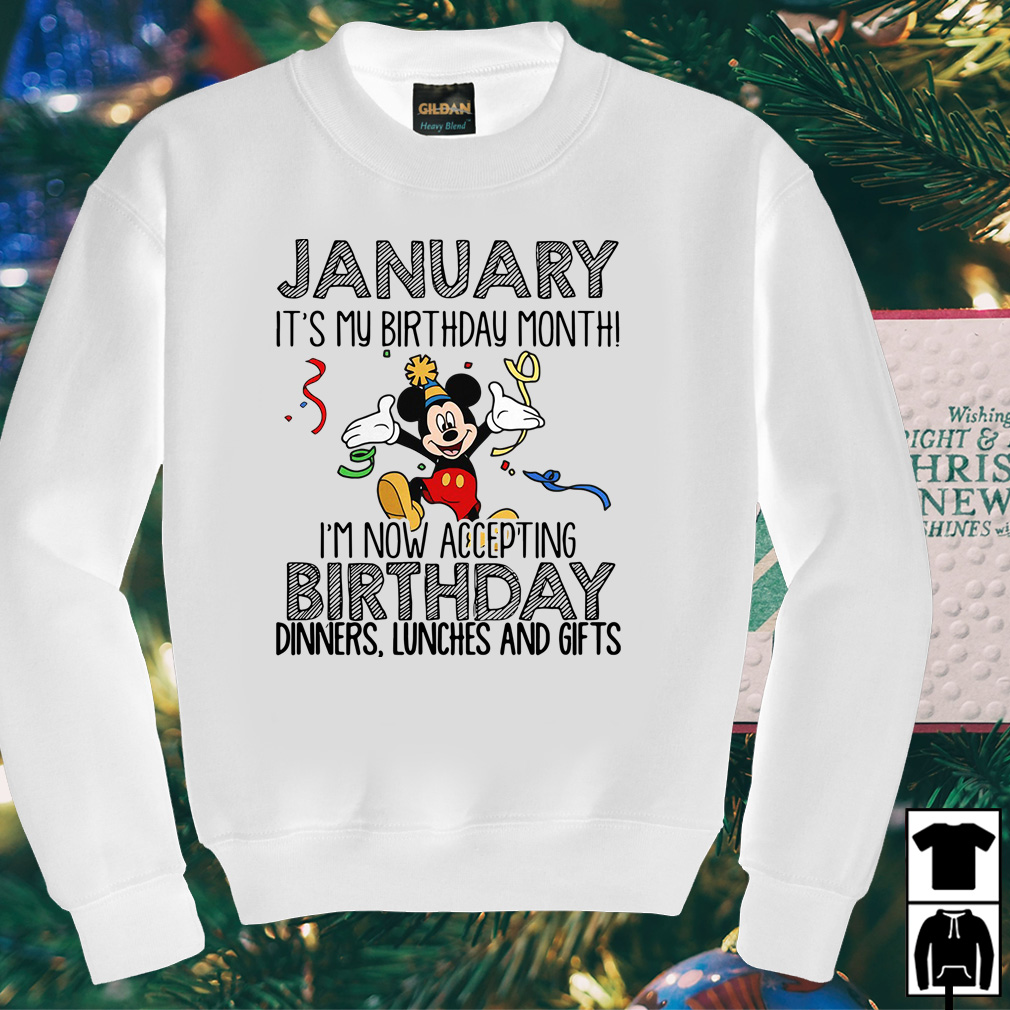 Mickey January It's my birthday month I'm now accepting shirt