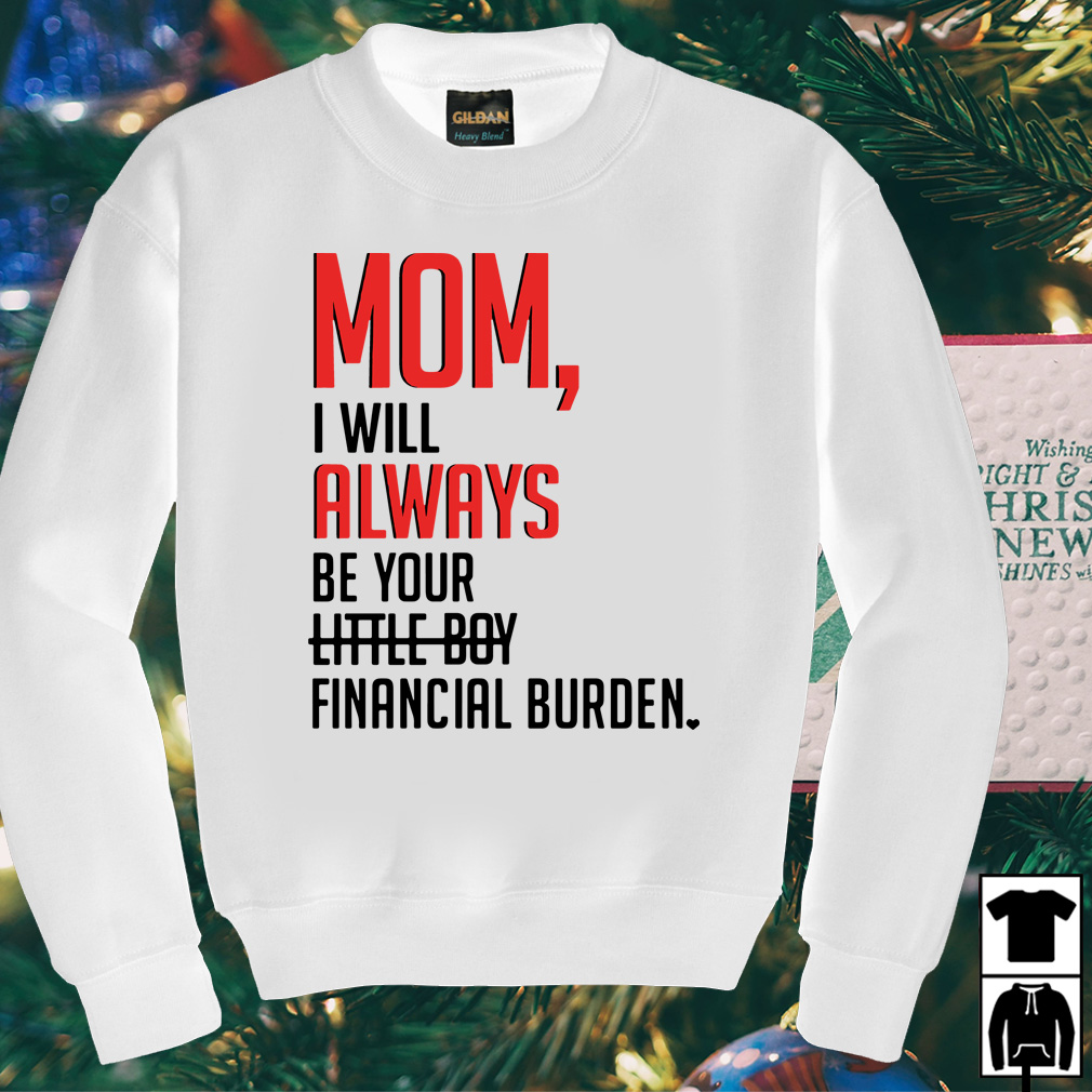 Mom I will always be your little boy financial berden shirt