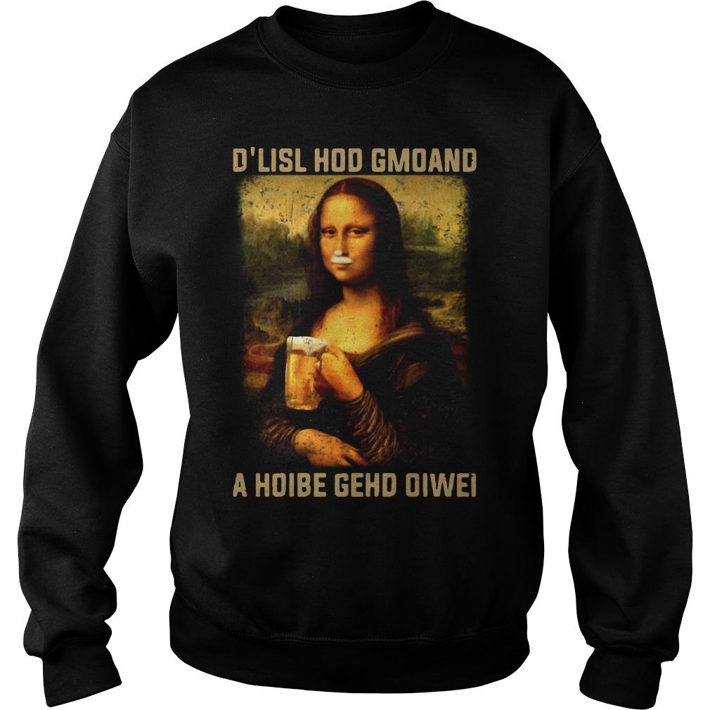 Mona Lisa and Beer D'lisl Hod Gmoand a Hoibe Gehd Oiwei Sweater