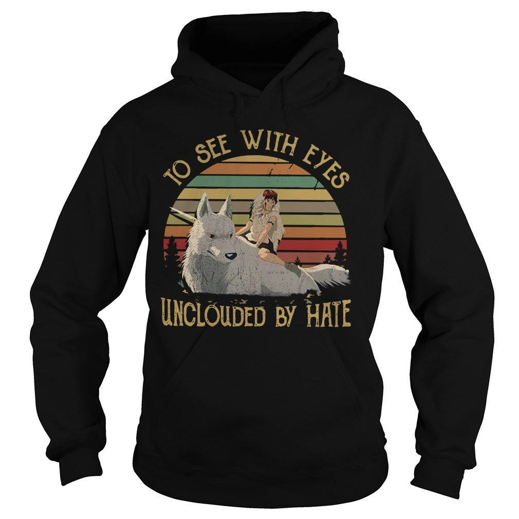 Mononoke Hime to see with eyes unclouded by hate Hoodie