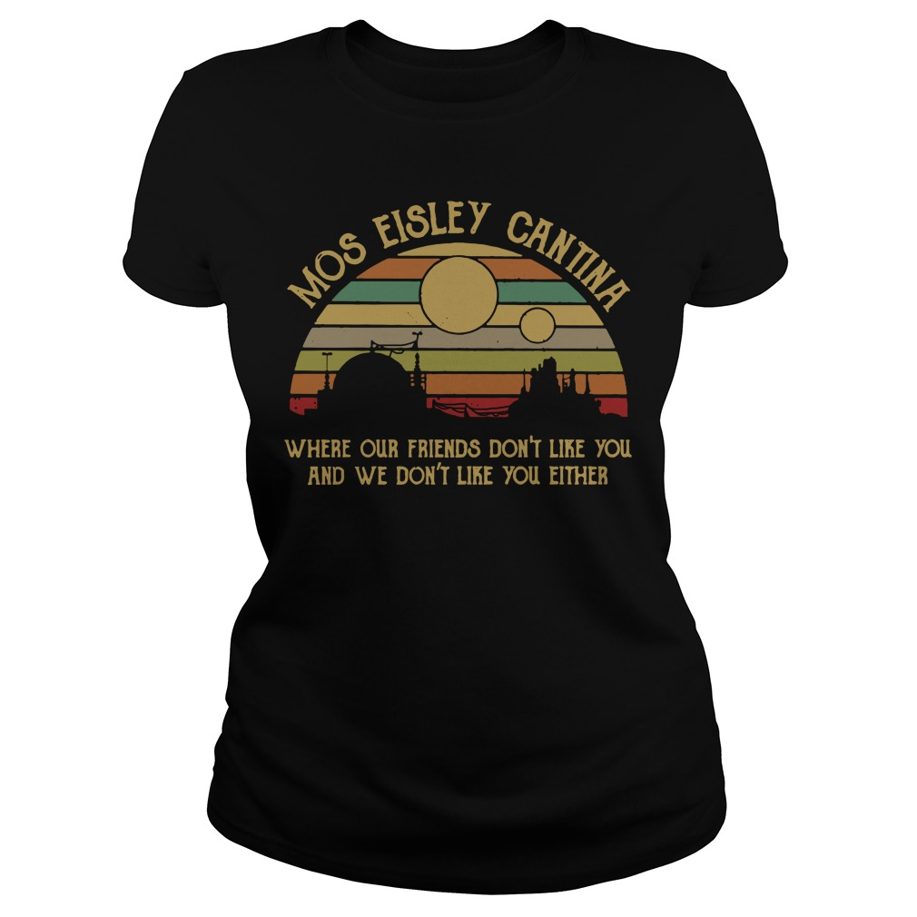Mos eisley cantina where our friends don't like you vintage Ladies tee