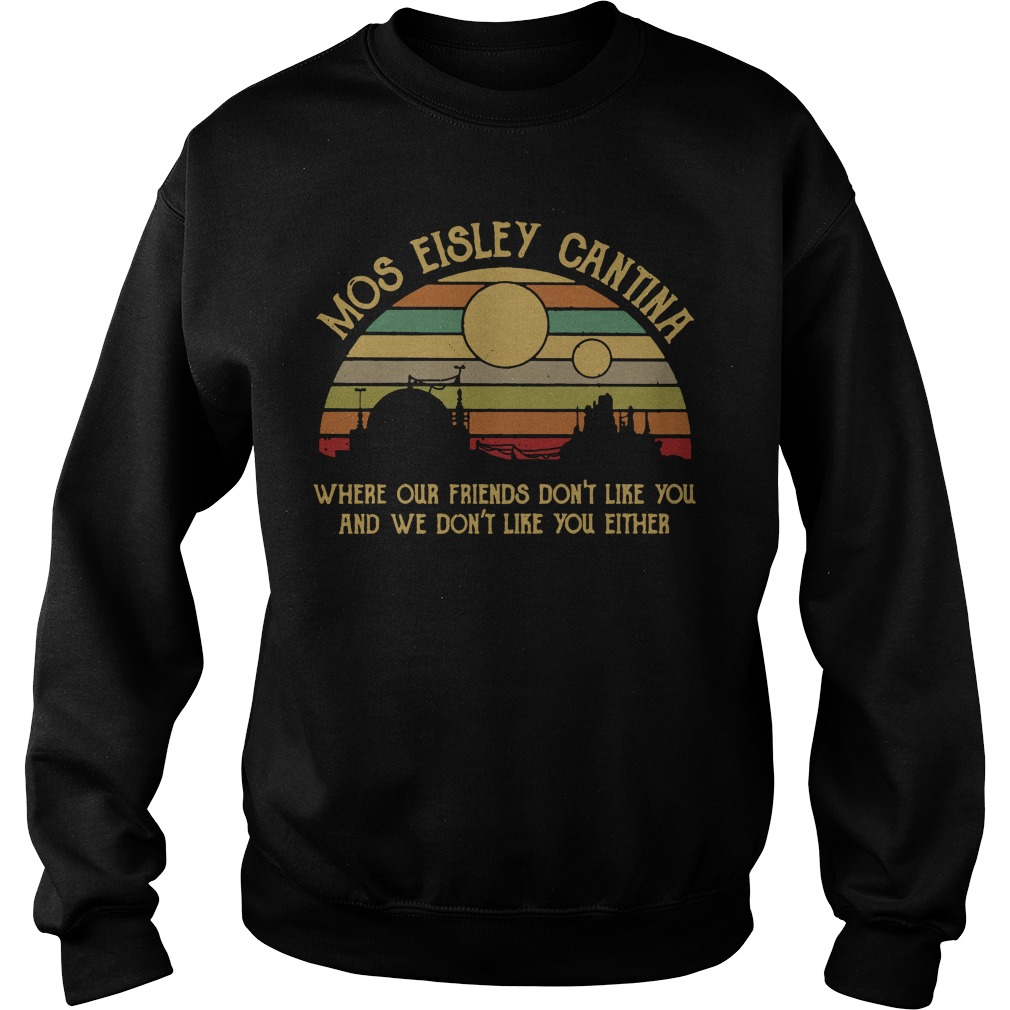 Mos eisley cantina where our friends don't like you vintage Sweater