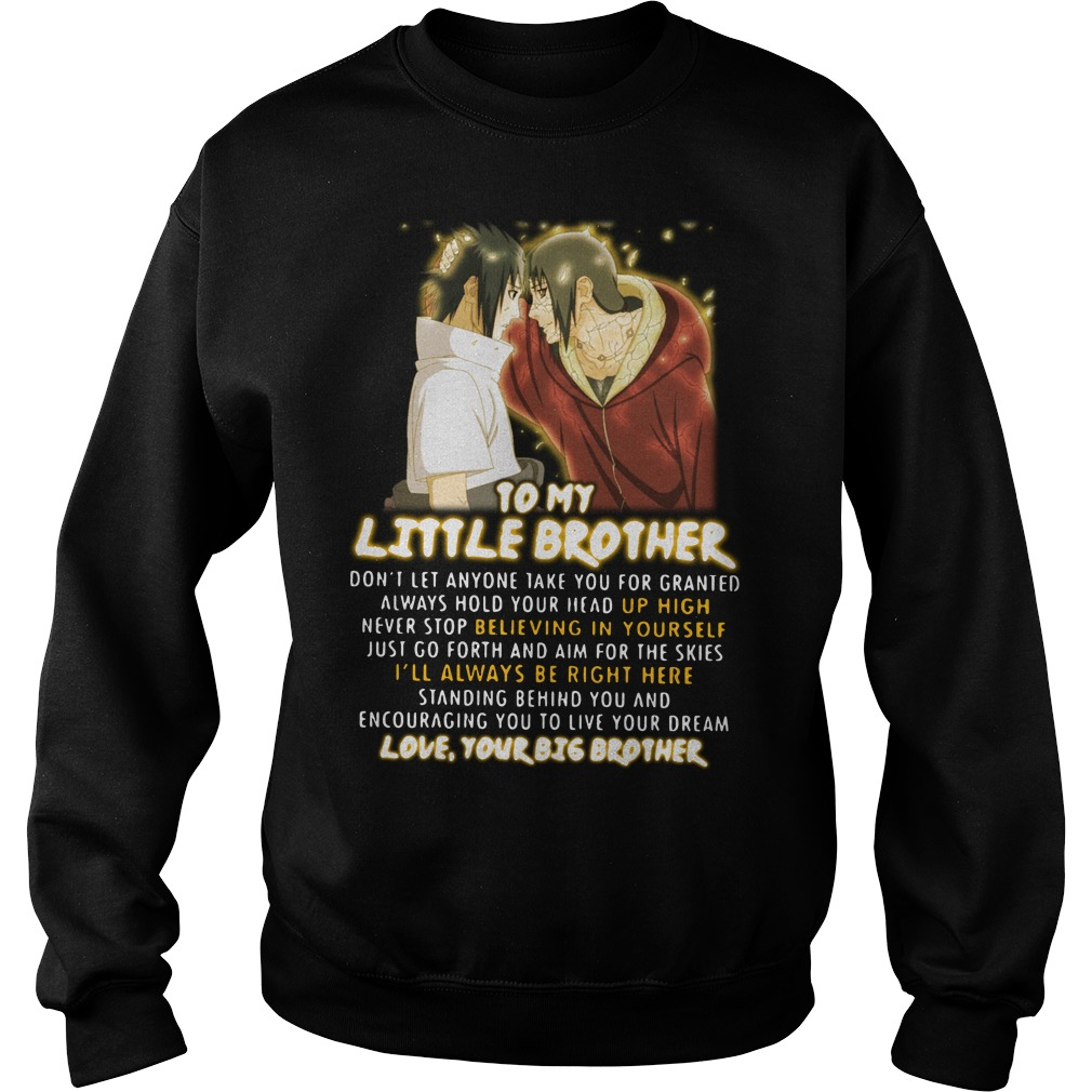 Naruto to my little brother don't let anyone take you for granted Sweater