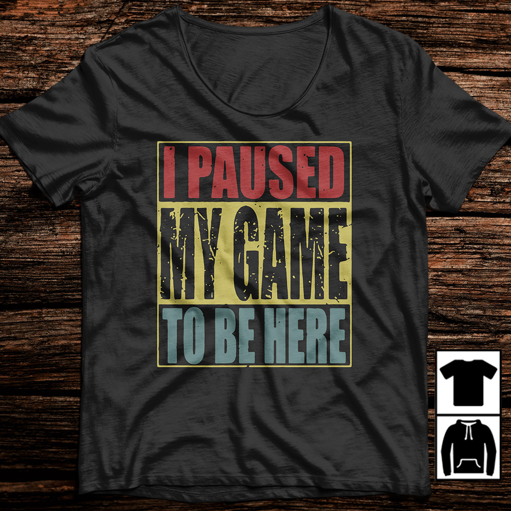 I paused my game to be here vintage shirt
