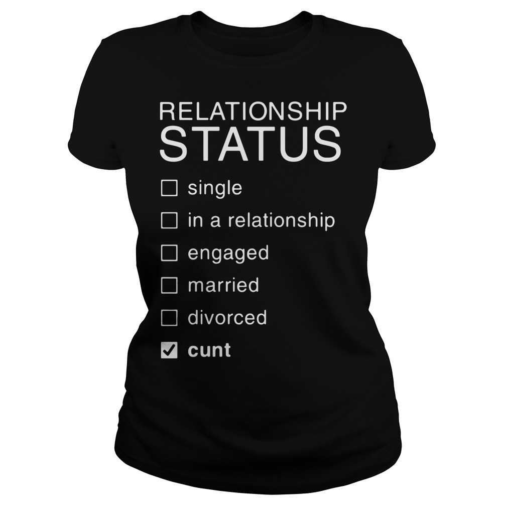 Relationship Status single in a relationship engaged married divorced Ladies Tee