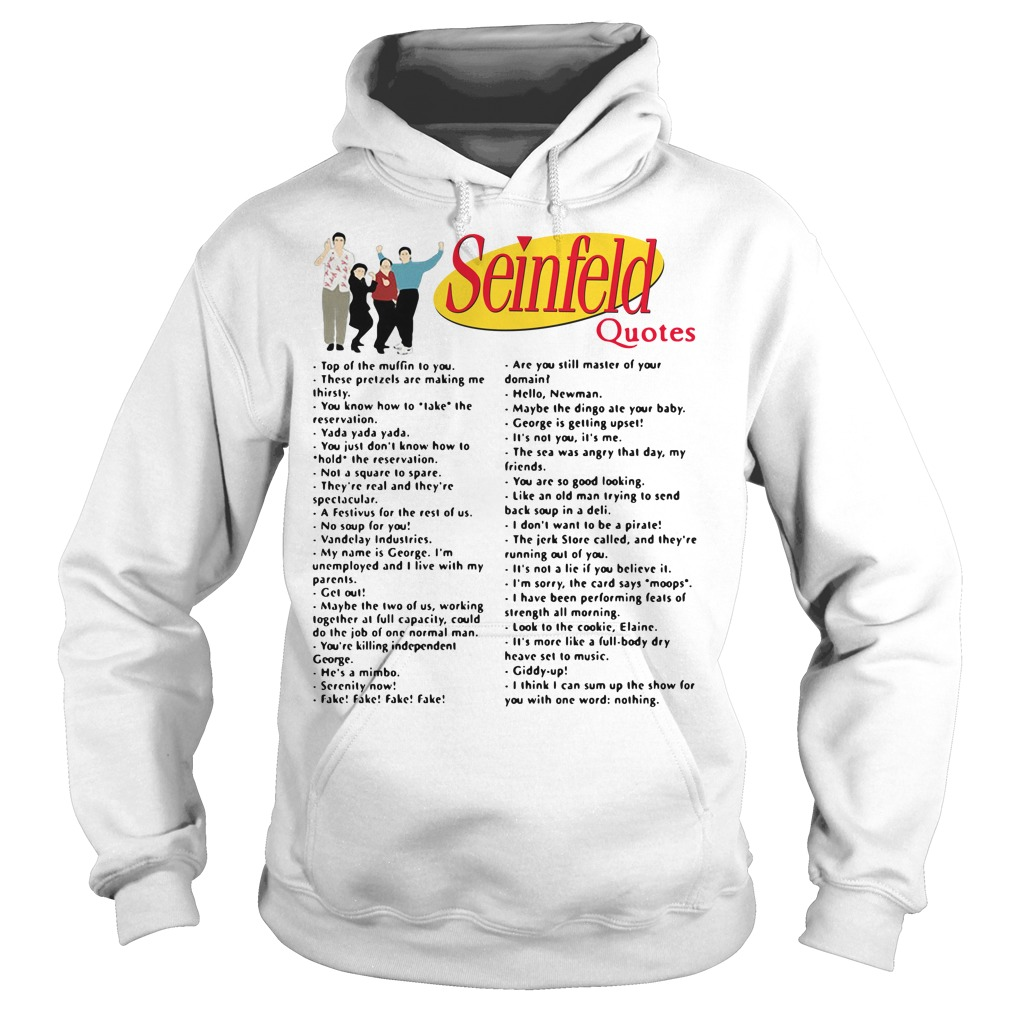 Seinfeld quotes top of the muffin to you Hoodie