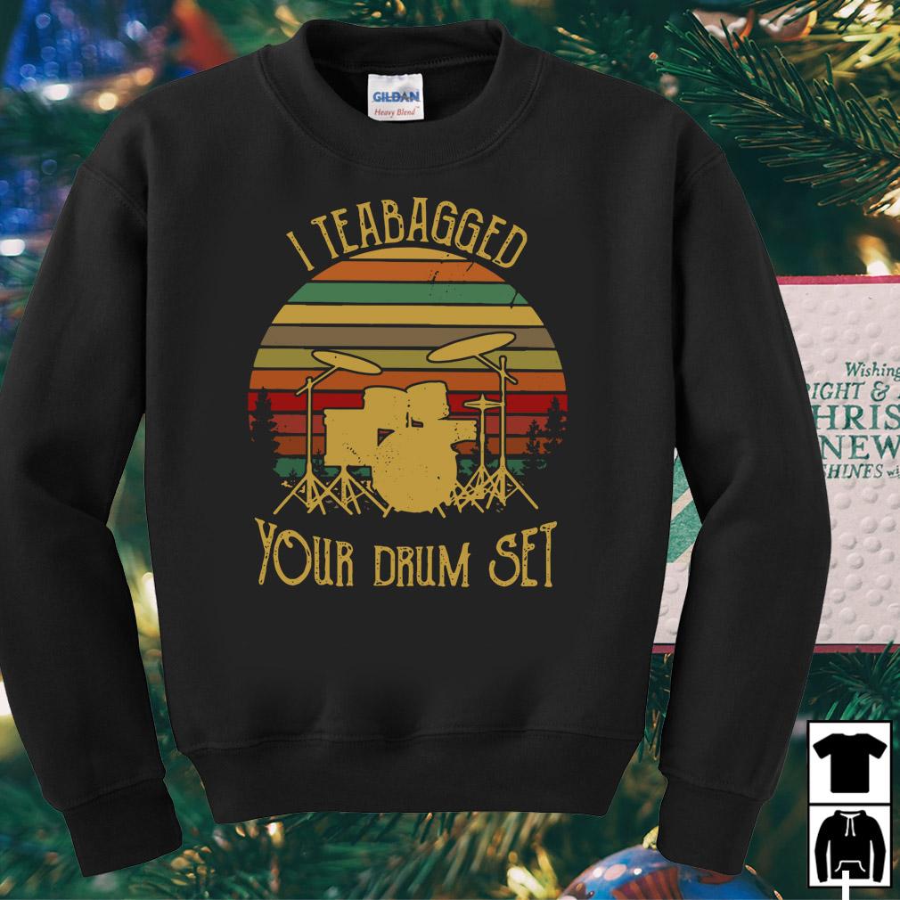 I teabagged your drum set vintage shirt
