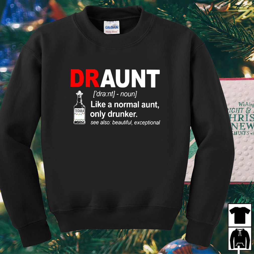 Tequila Draunt definition meaning like a normal aunt only drunker shirt