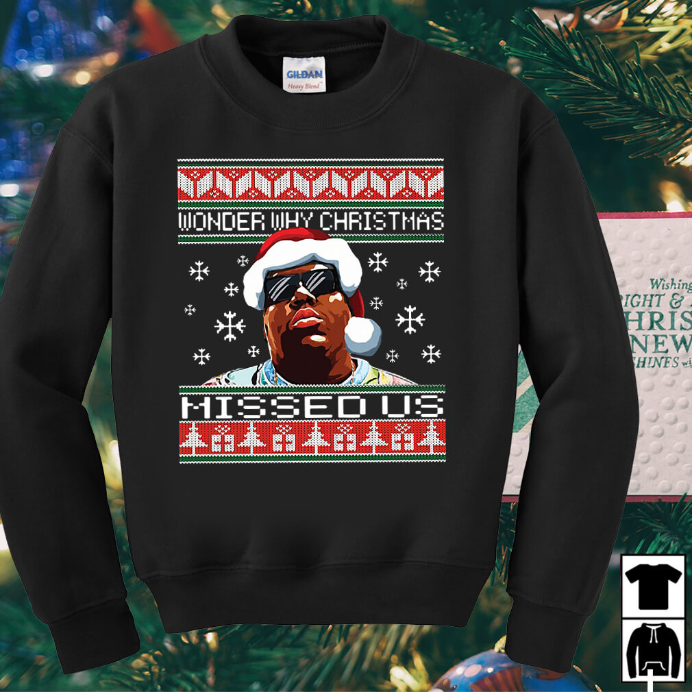 The Notorious B.I.G wonder why christmas missed us sweater