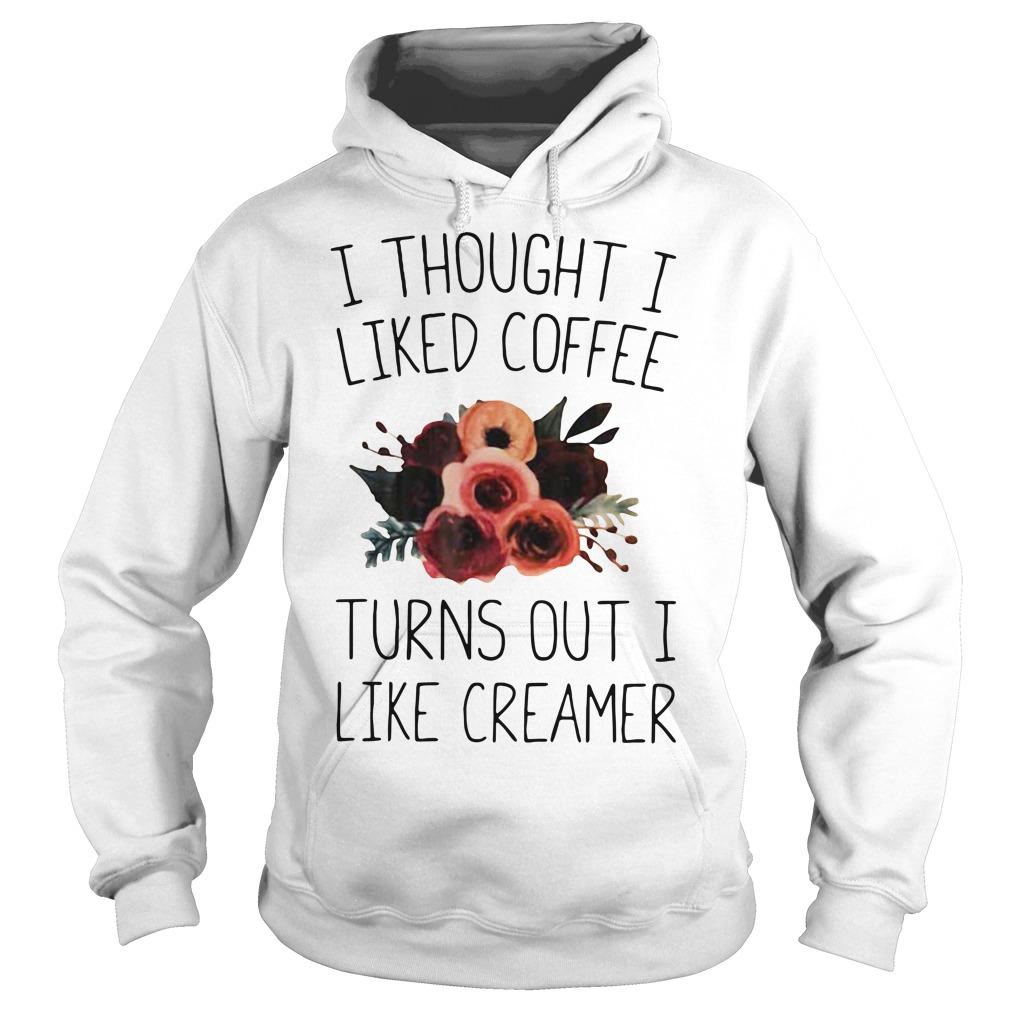 I thought I liked coffee turns out I like creamer Hoodie