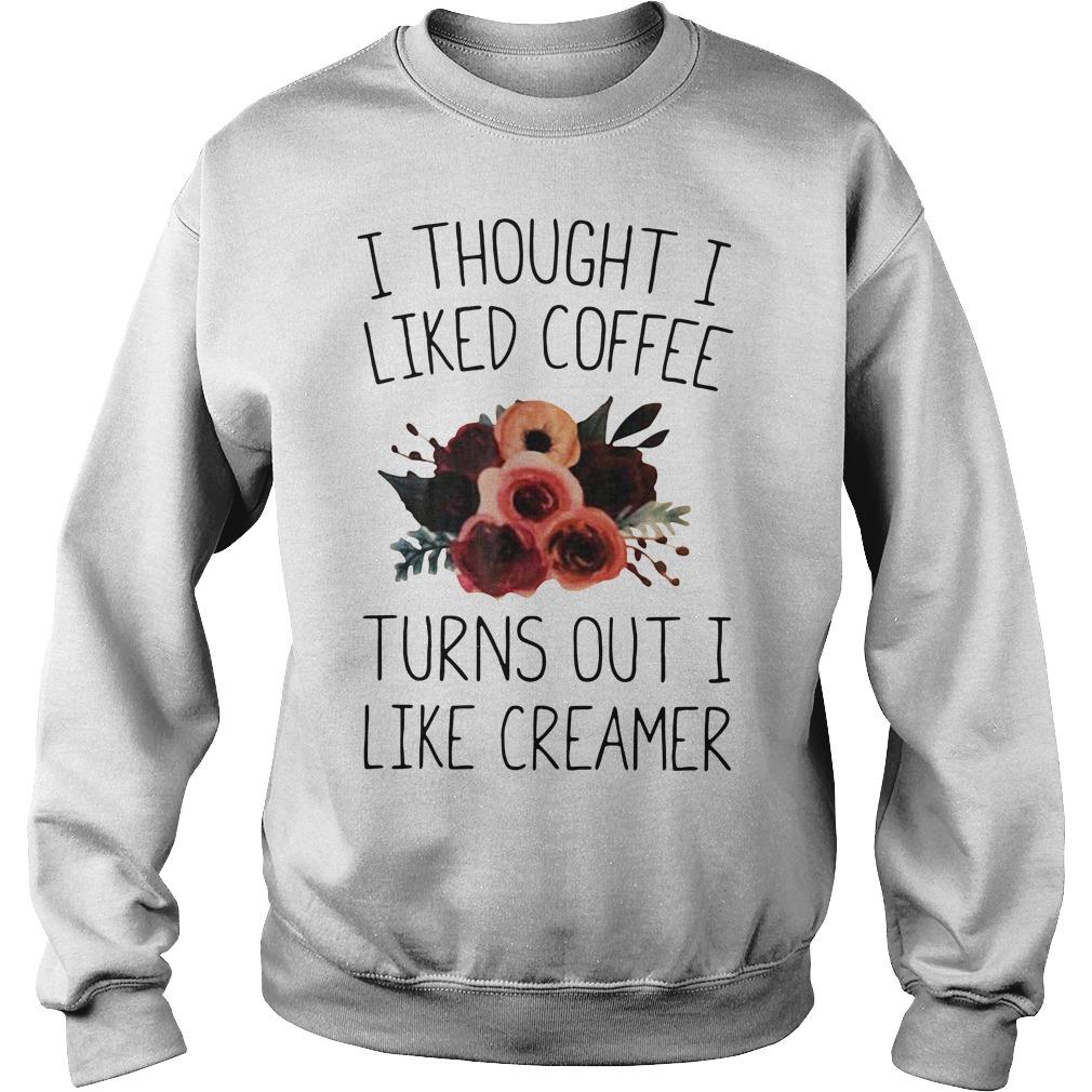 I thought I liked coffee turns out I like creamer Sweater