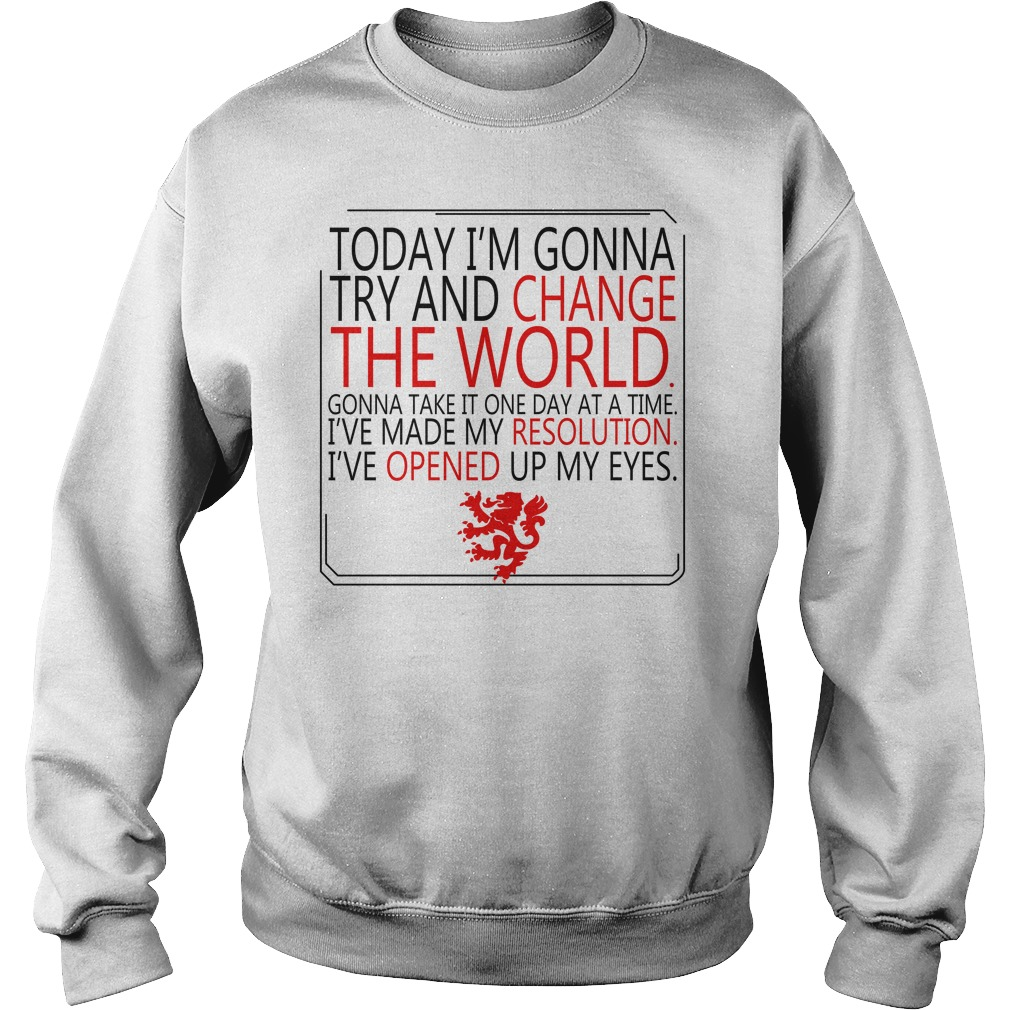 Today I'm gonna try and change the world gonna take it one Sweater