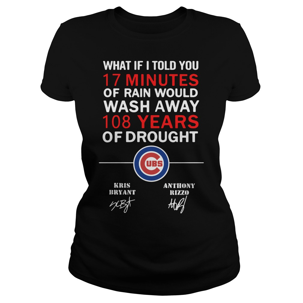 Chicago Cubs What if I told you 17 minutes of rain would wash Ladies Tee