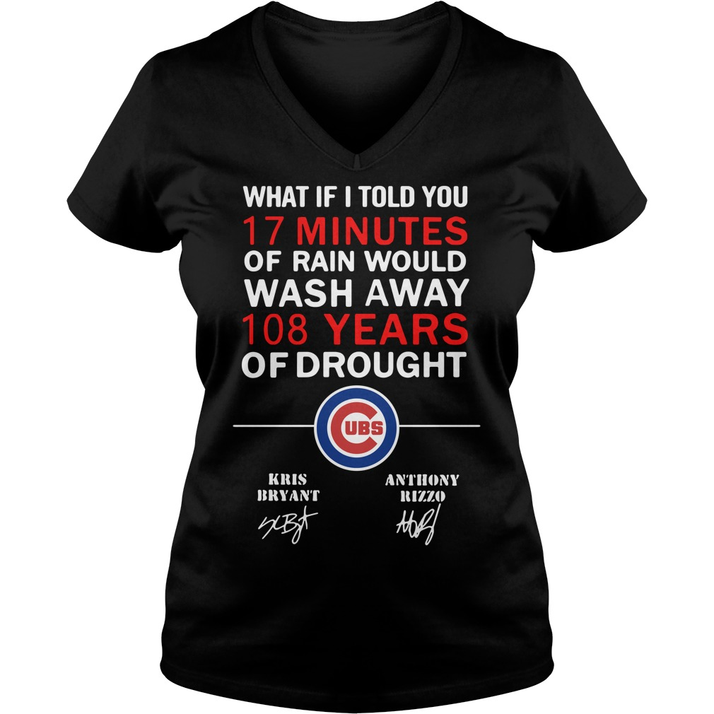 Chicago Cubs What if I told you 17 minutes of rain would wash V-neck T-shirt