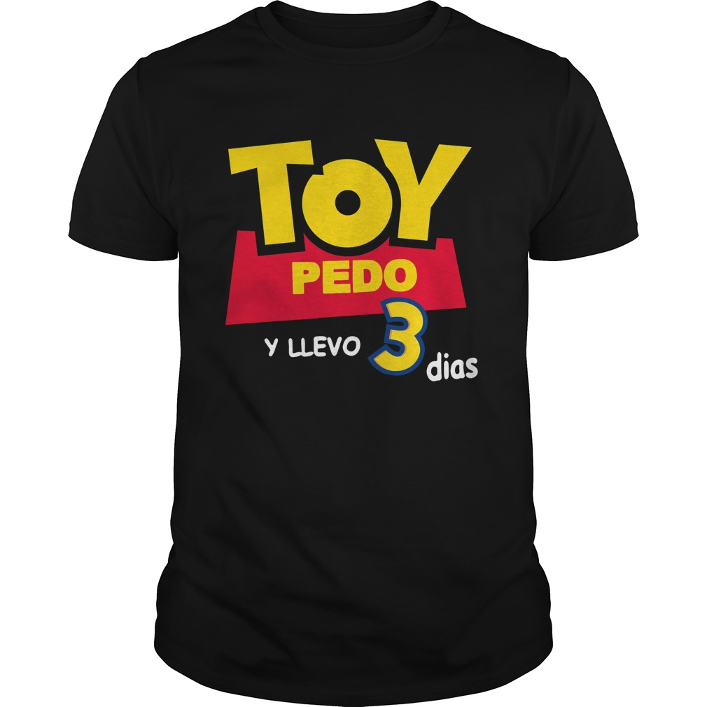 Toy Pedo Y Llevo Tres Dias Guys Shirt