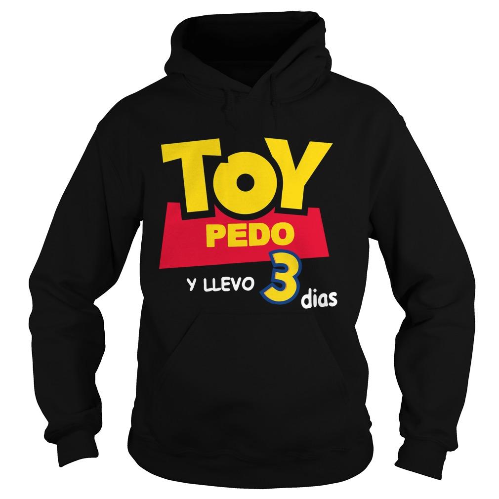 Toy Pedo Y Llevo Tres Dias Hoodie