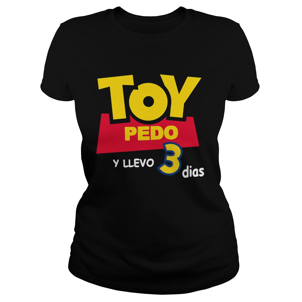 Toy Pedo Y Llevo Tres Dias Ladies tee