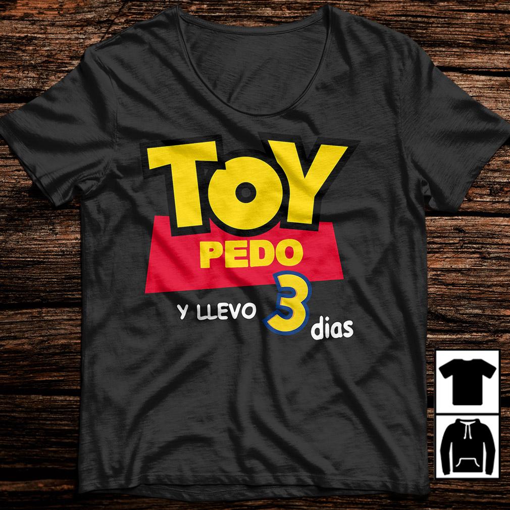 Toy Pedo Y Llevo Tres Dias shirt