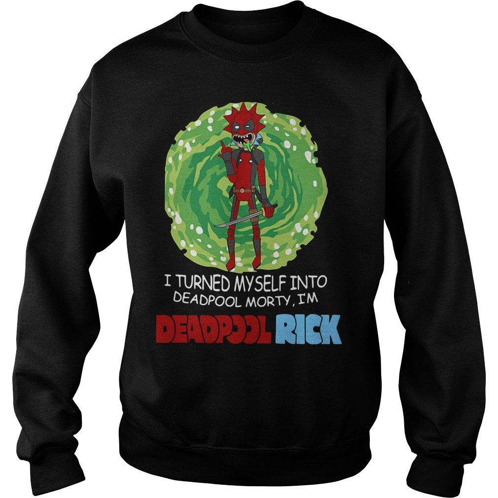 I turned myself into Deadpool Morty I'm Deadpoolrick Sweater