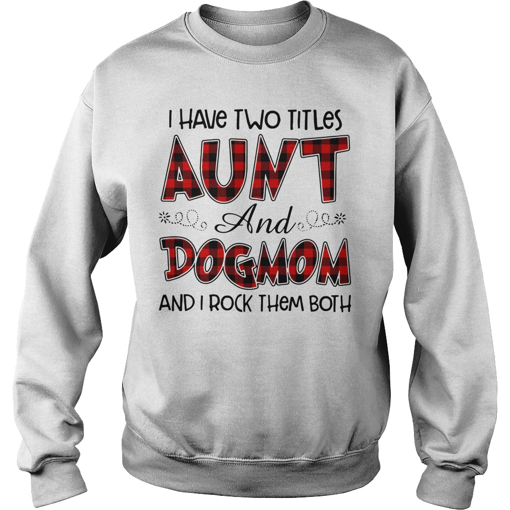 I have two titles Aunt and Dogmom and I rock them both Sweater