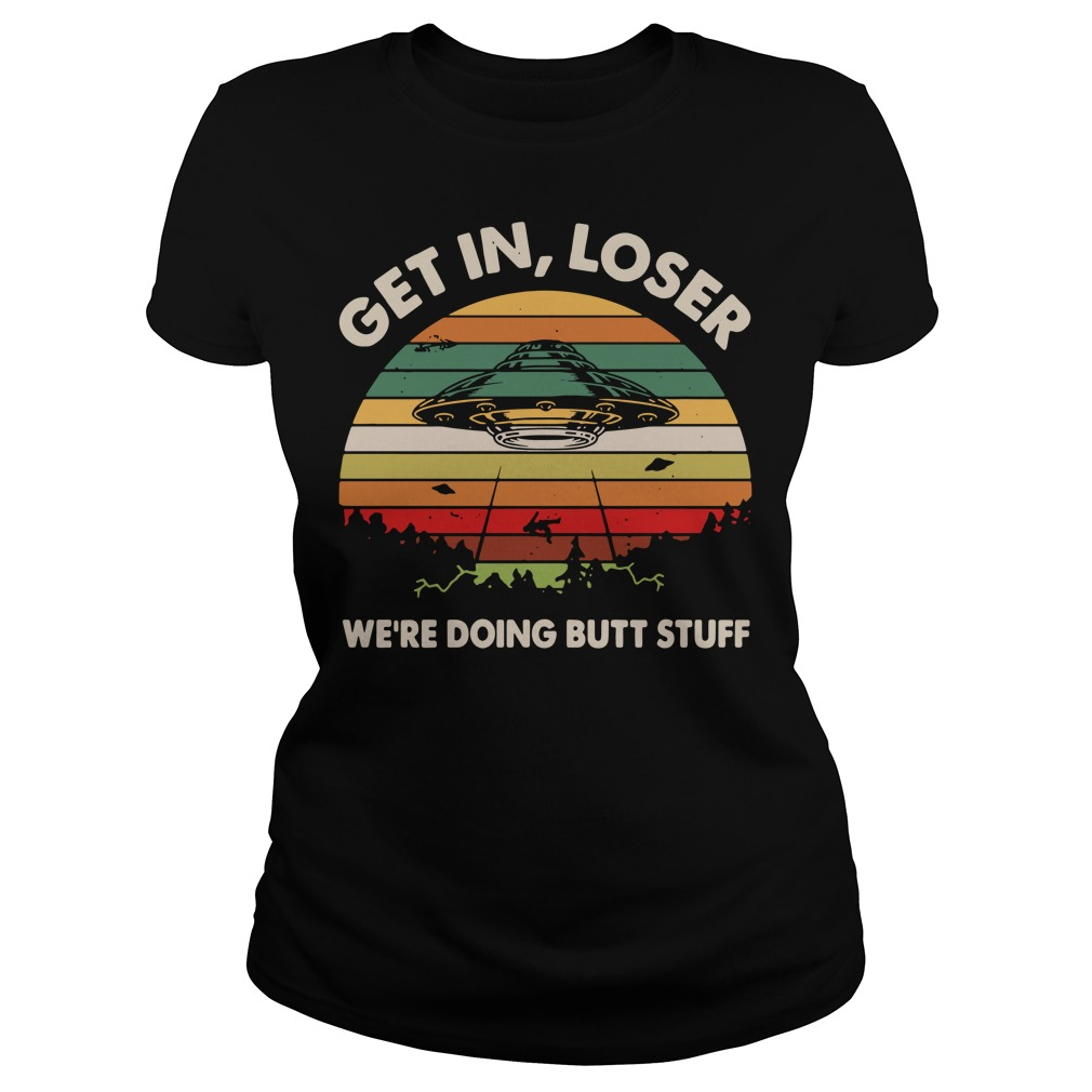 UFO Get in loser we're doing butt stuff vintage Ladies tee