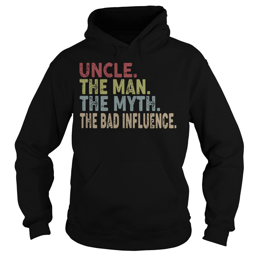 Uncle the man the myth the bad influence Hoodie