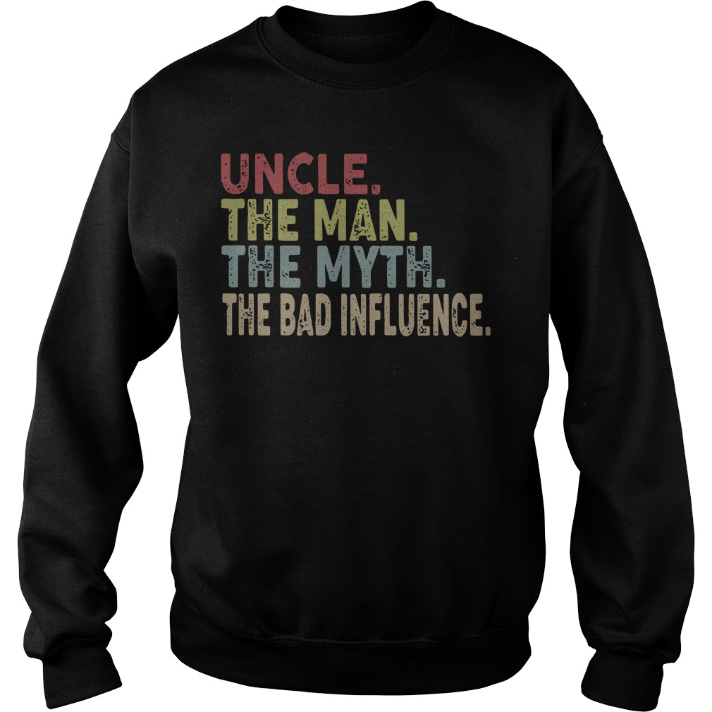 Uncle the man the myth the bad influence Sweater