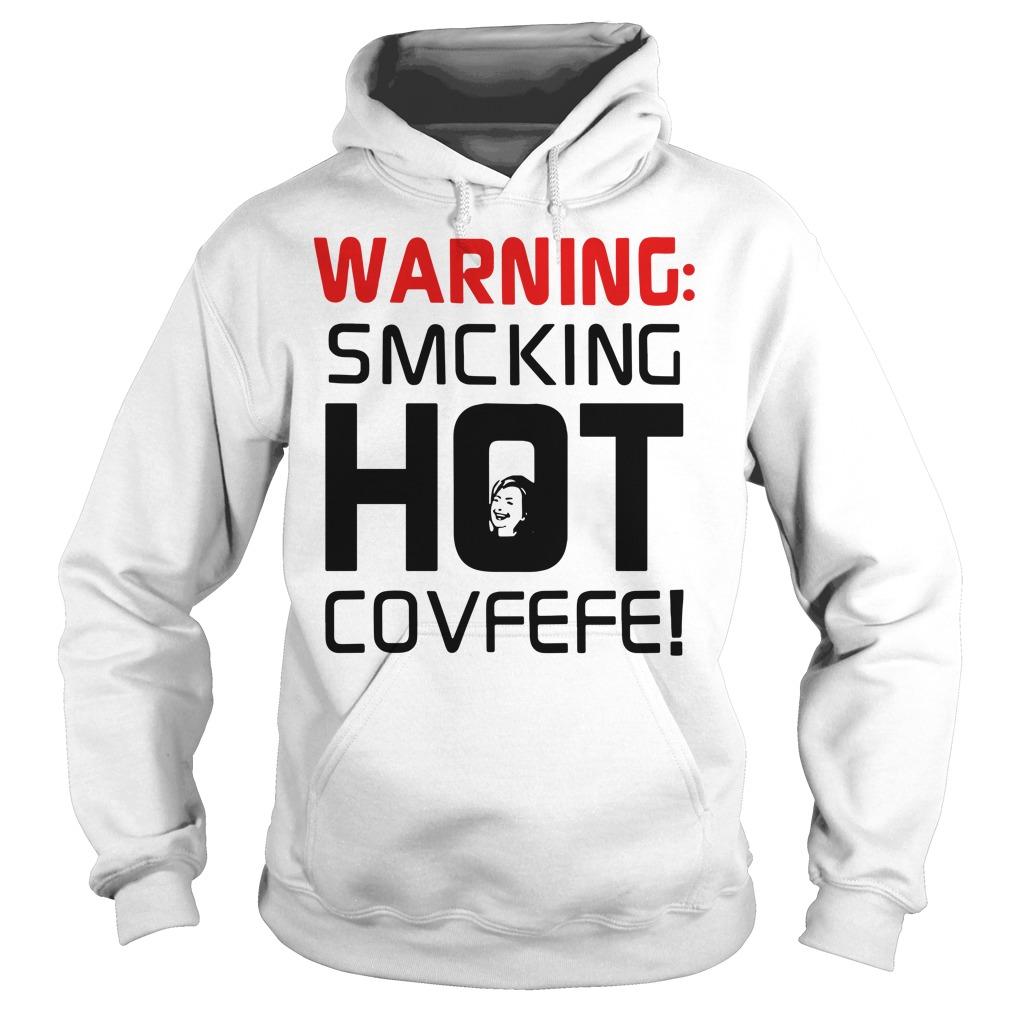 Warning Smcking Hot Covfefe Hoodie