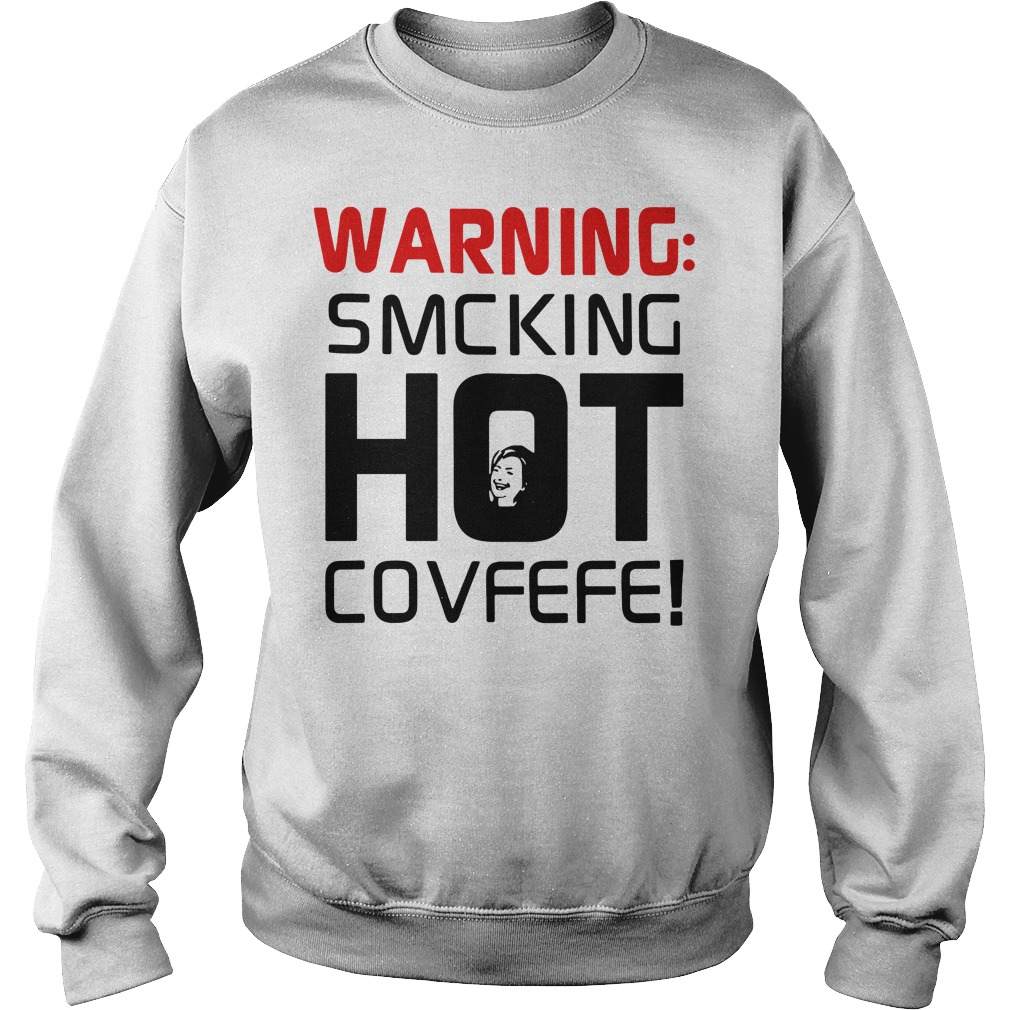 Warning Smcking Hot Covfefe Sweater