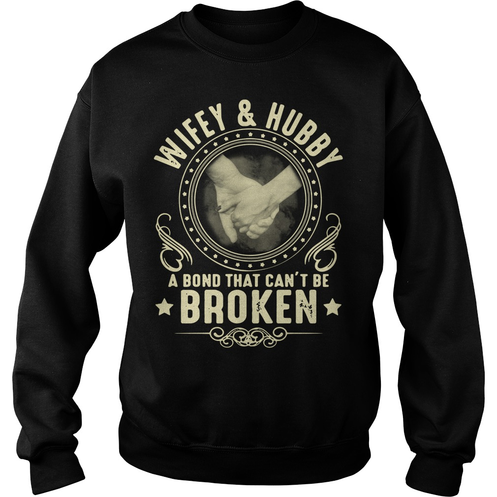 Wifey and Hubby a bond that can't be broken Sweater