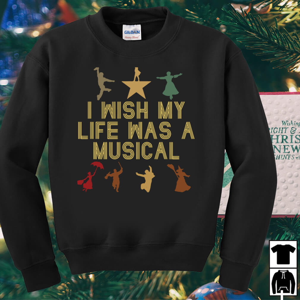 I wish my life was a musical shirt
