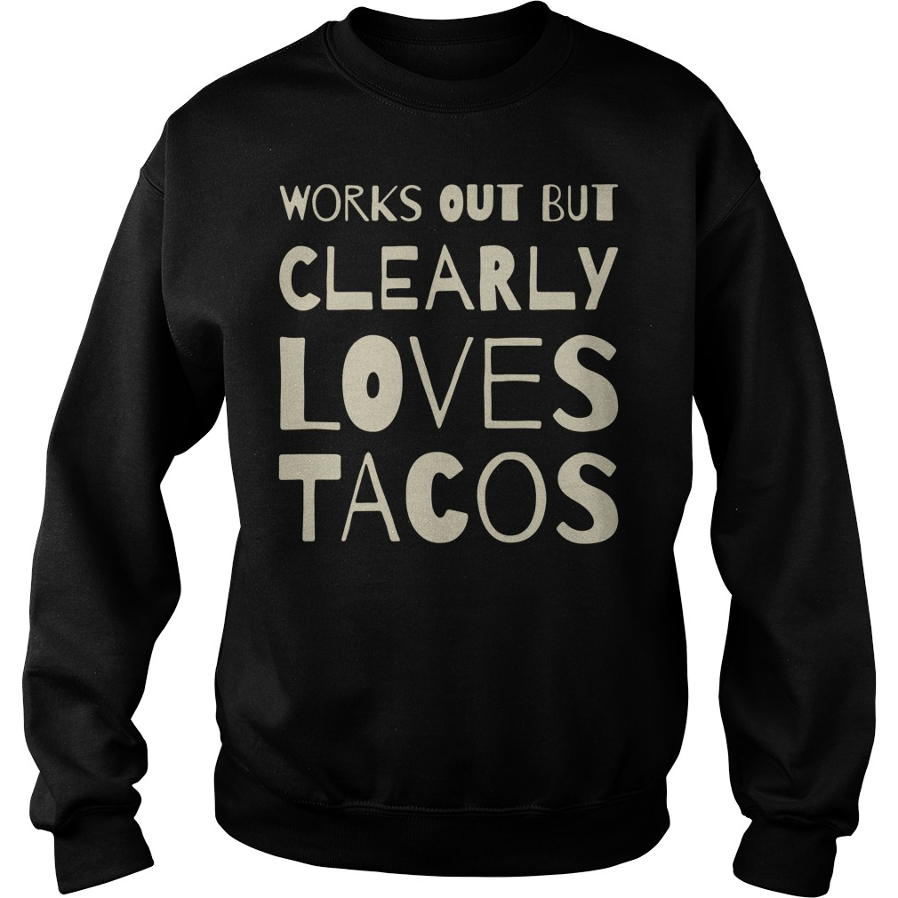 Works out but clearly loves tacos Sweater