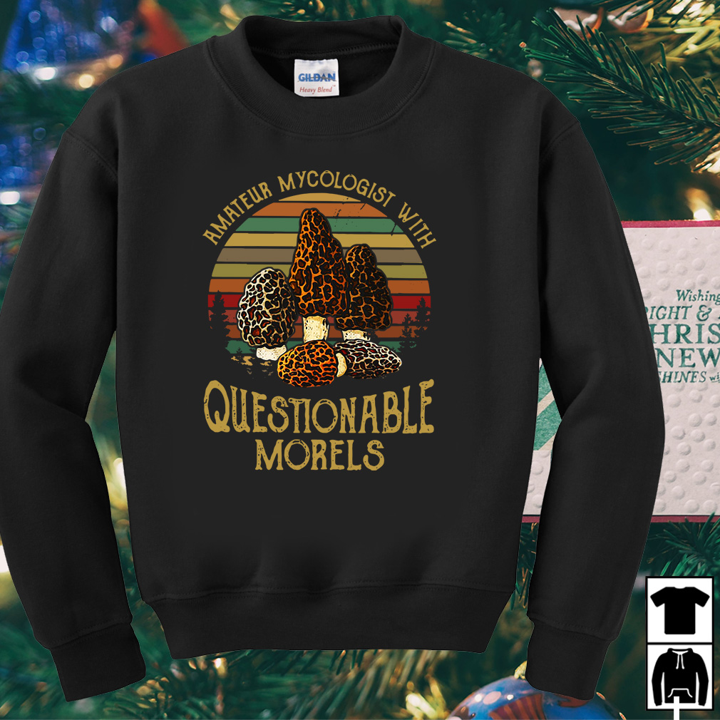 Amateur mycologist with questionable morels vintage shirt
