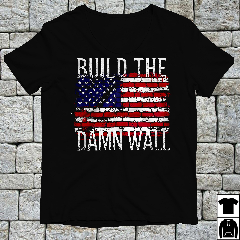 American flag build the damn wall shirt