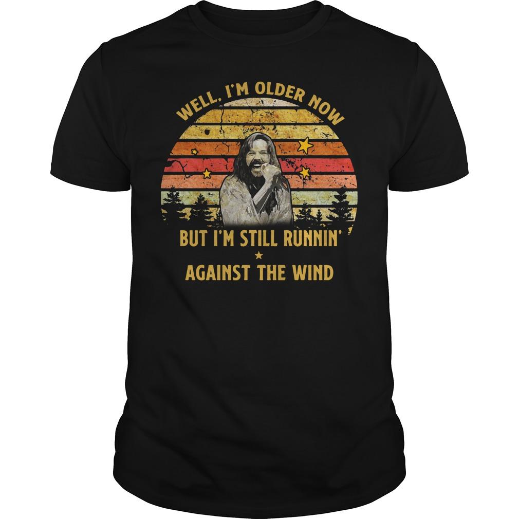 Bob Seger Well I'm older now but I'm still runnin' against the wind Guys Shirt