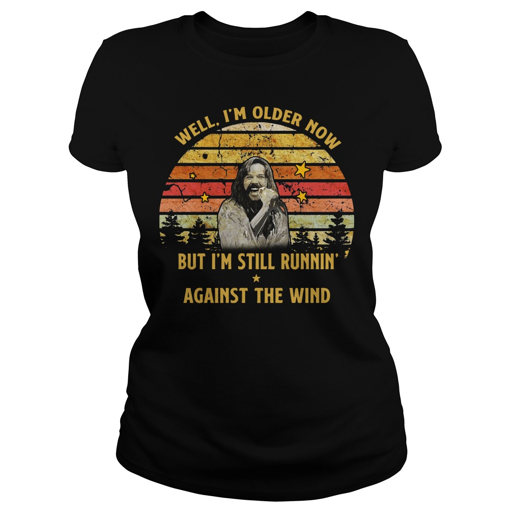 Bob Seger Well I'm older now but I'm still runnin' against the wind Ladies Tee