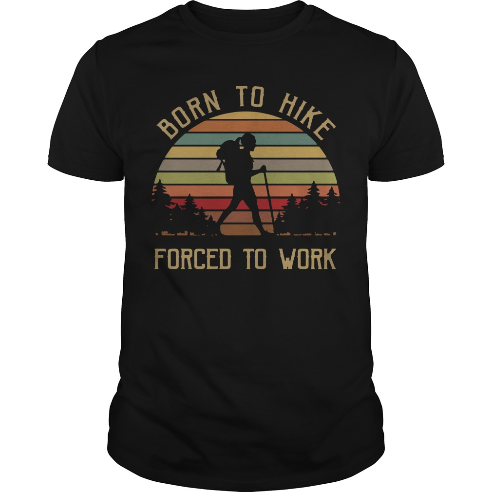 Born to hike forced to work vintage Guys Shirt