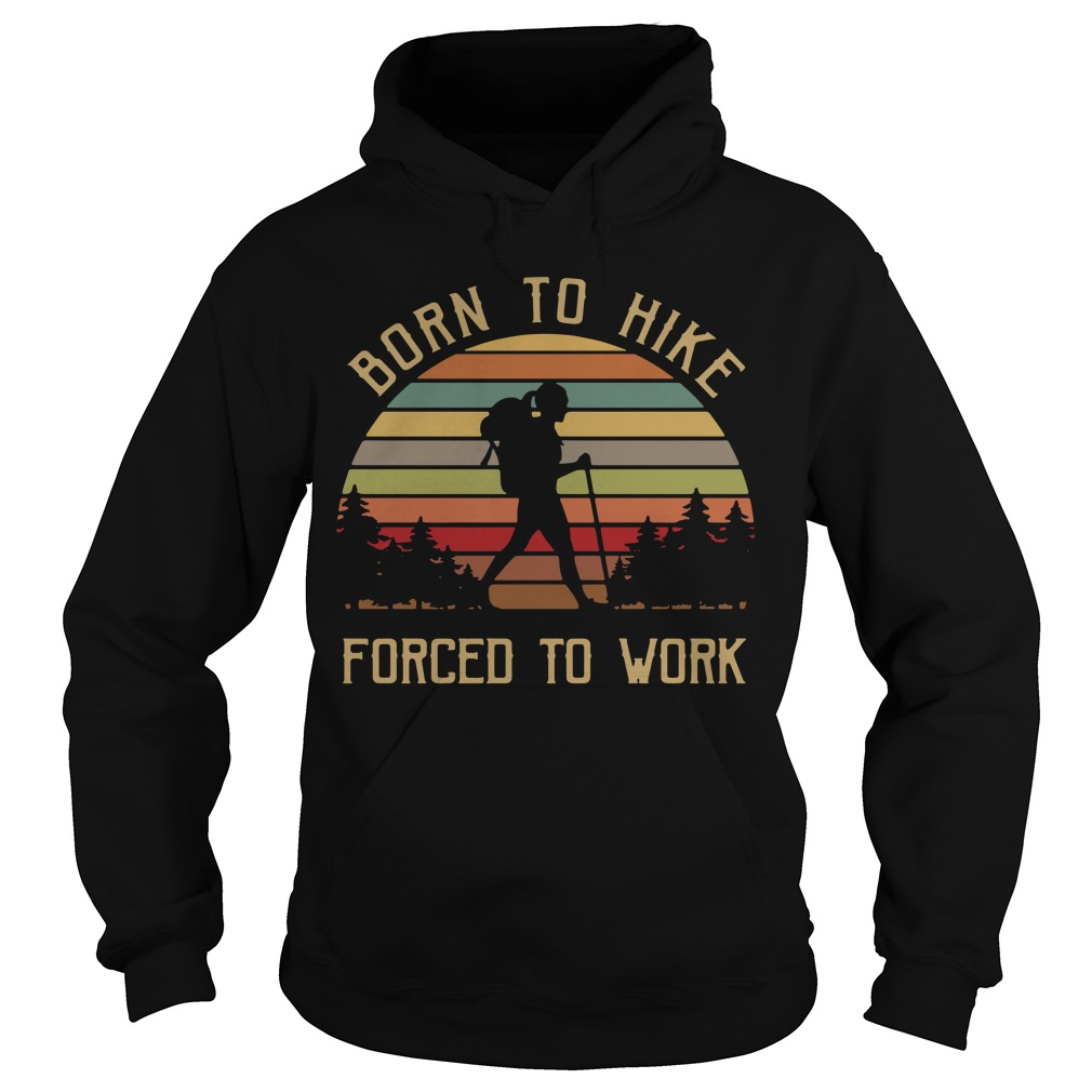 Born to hike forced to work vintage Hoodie