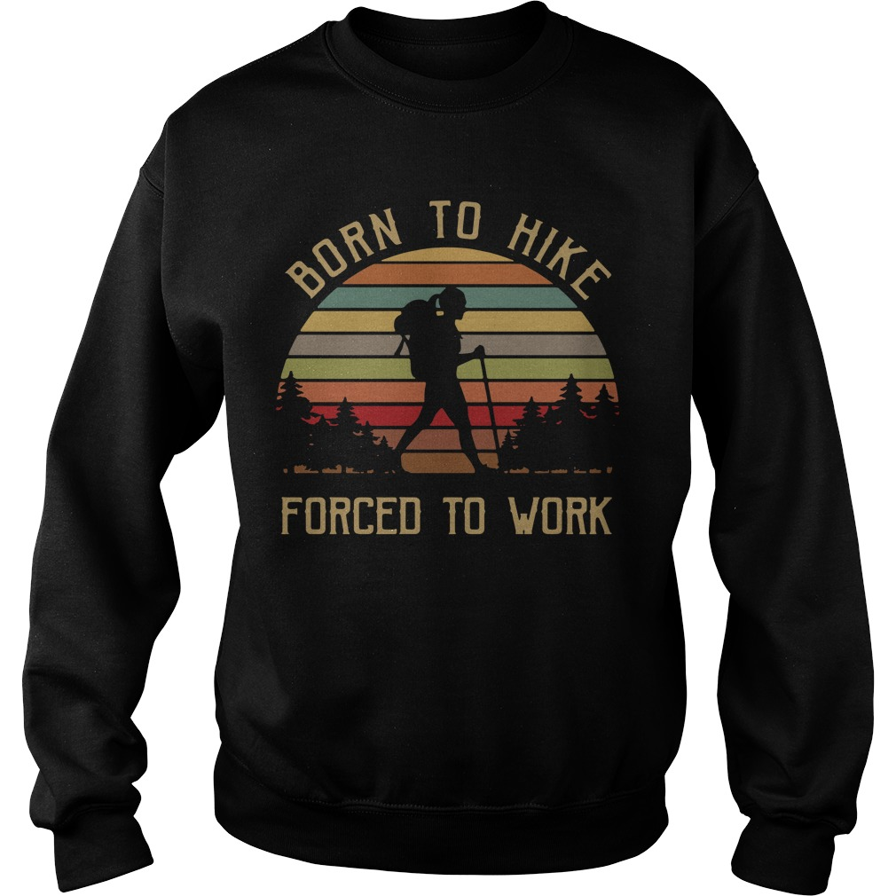 Born to hike forced to work vintage Sweater