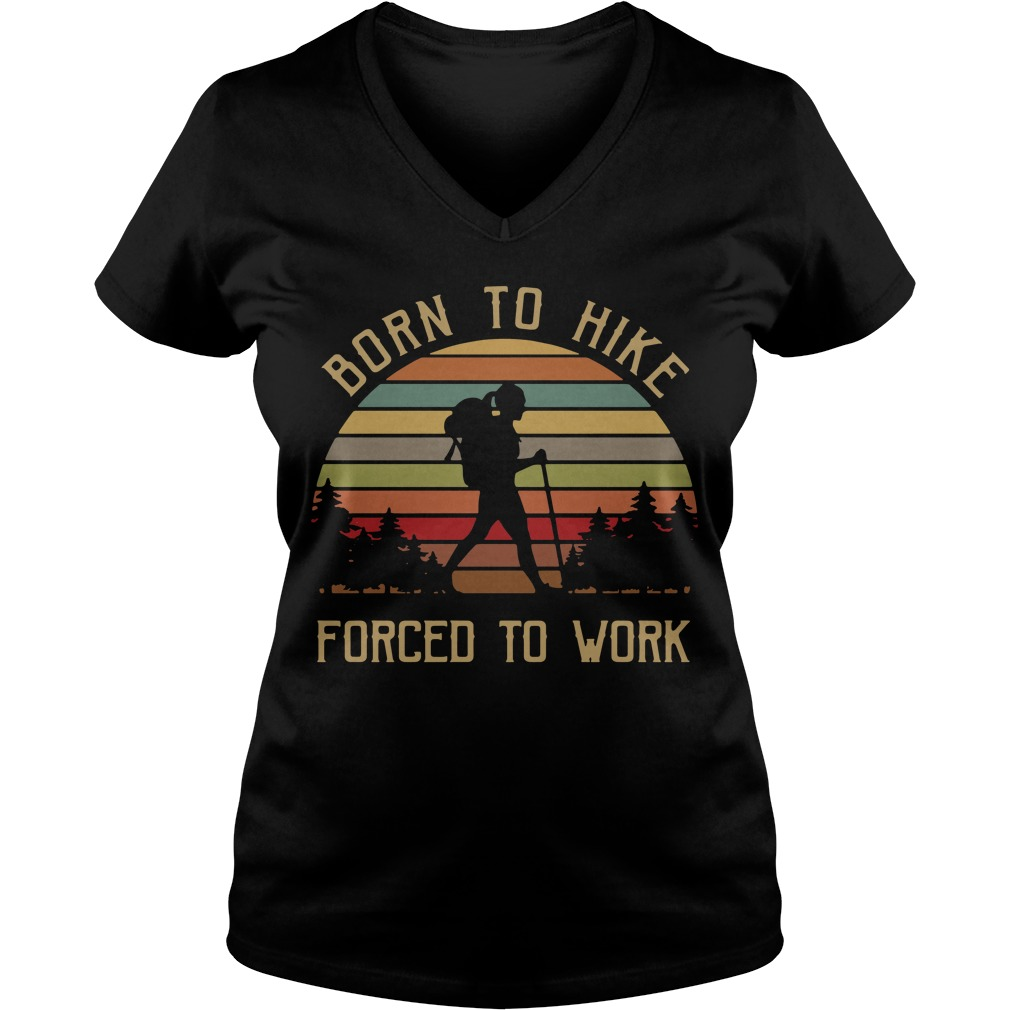 Born to hike forced to work vintage V-neck T-shirt