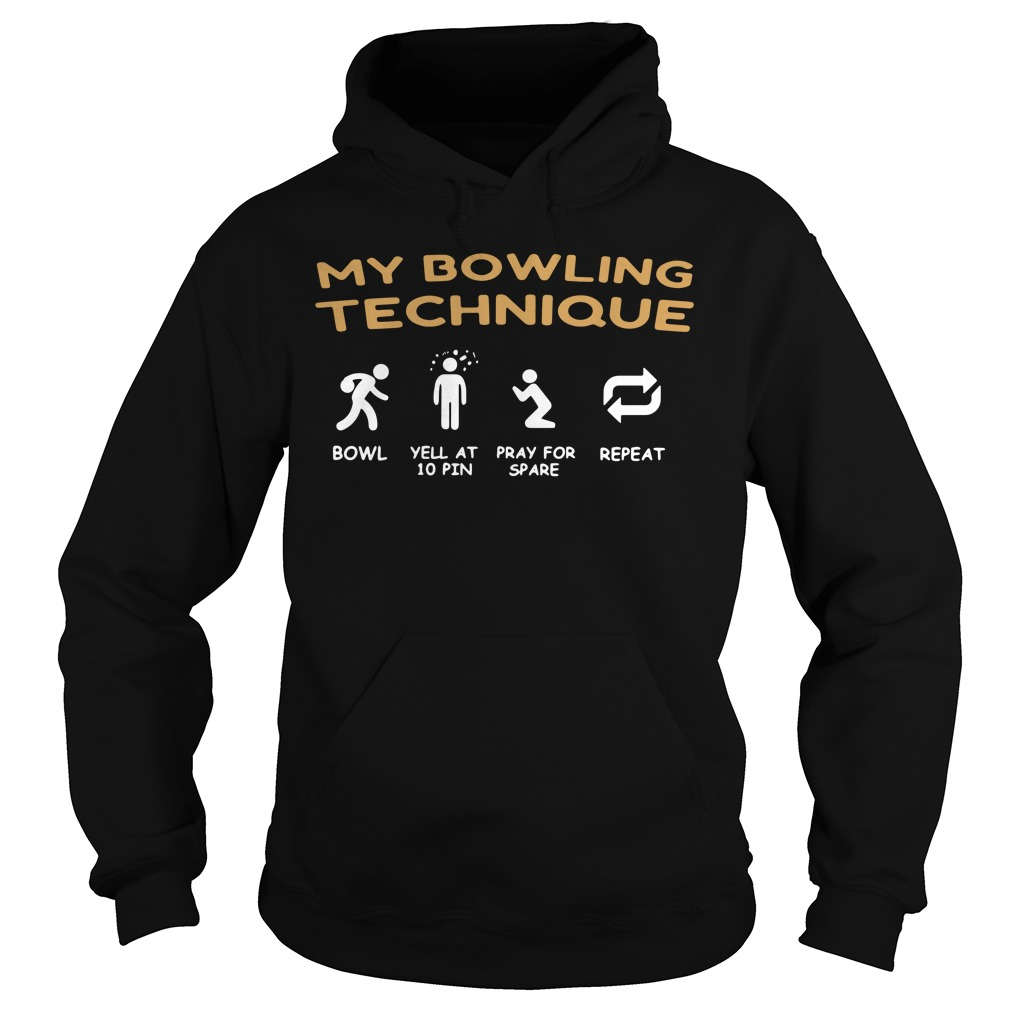 My bowling technique bowl yell at 10 pin prayfor space Hoodie