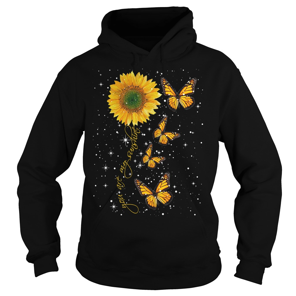Butterfly you are my sunshine Hoodie