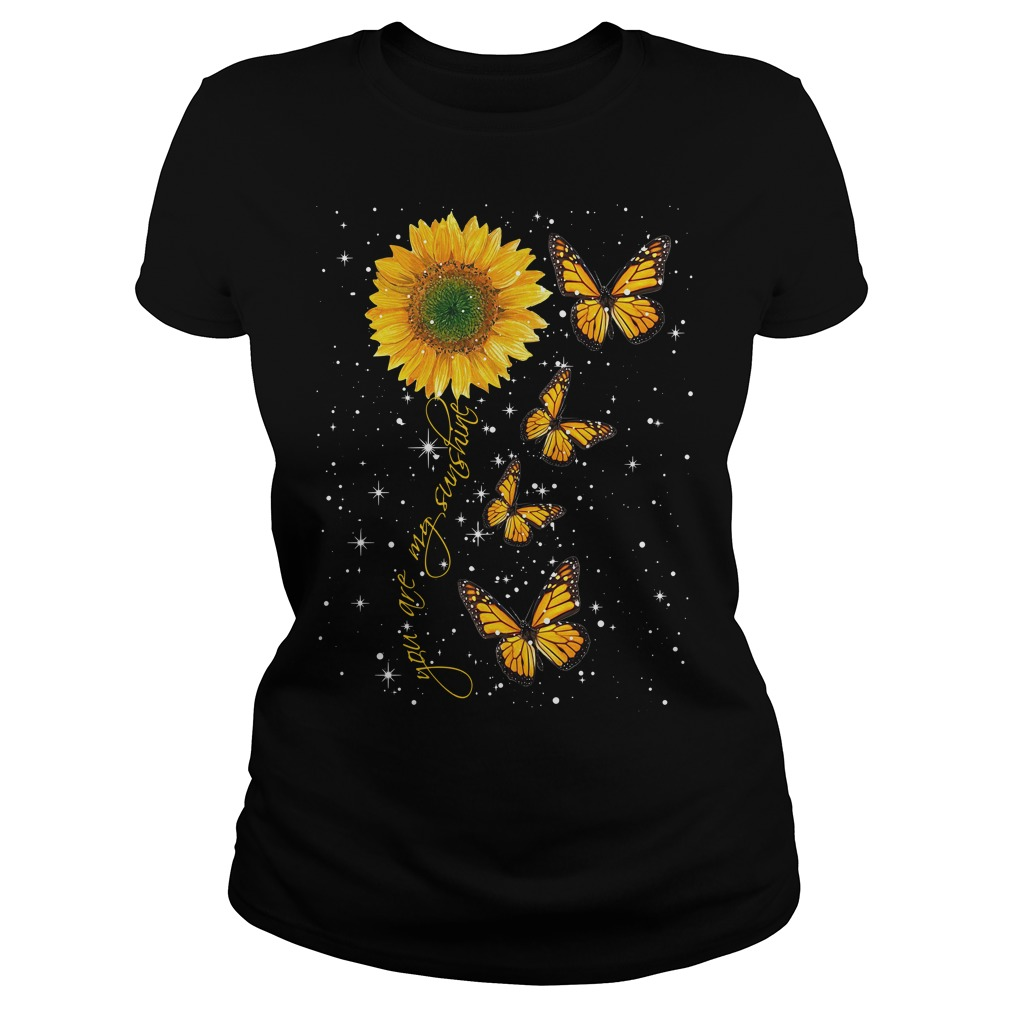 Butterfly you are my sunshine Ladies Tee