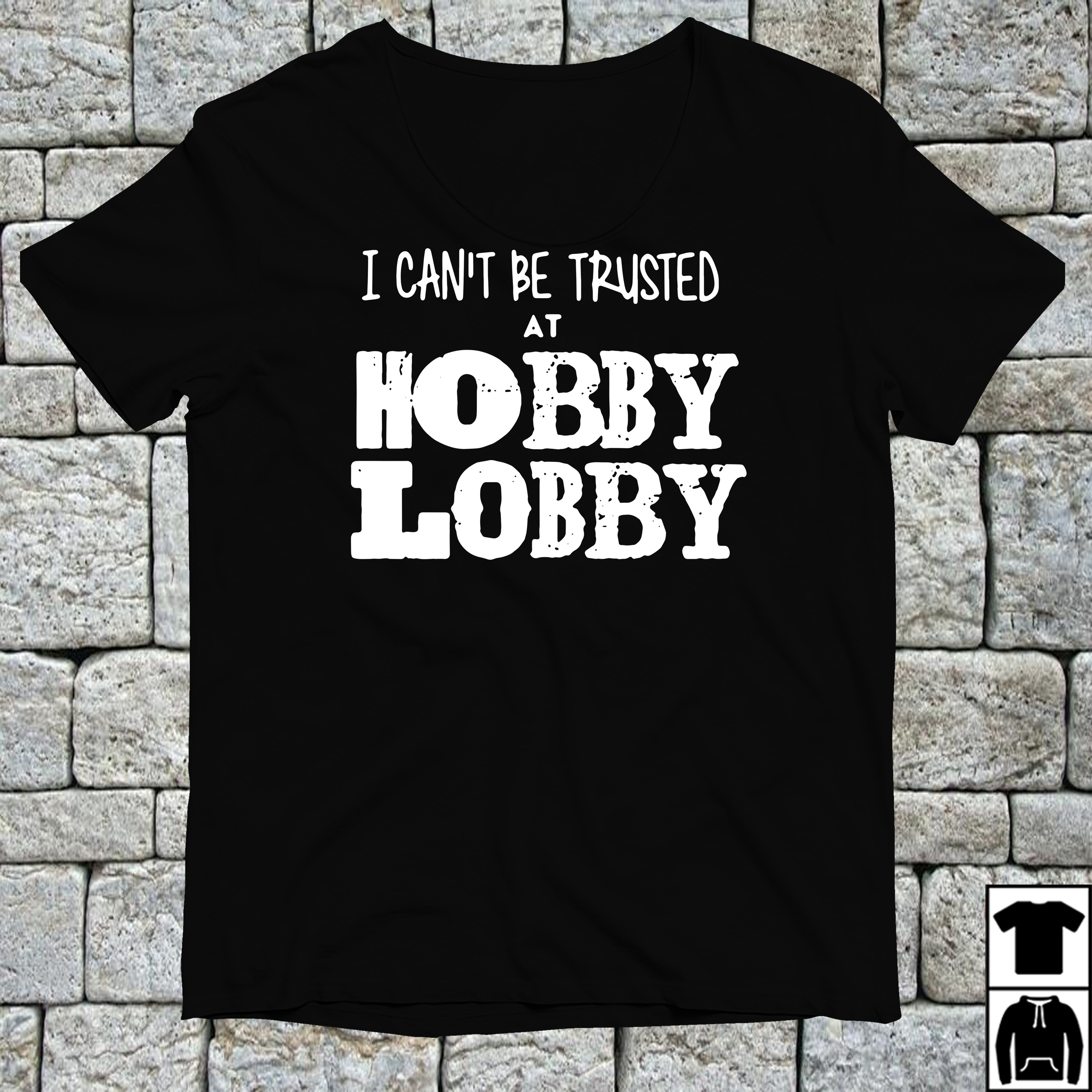 Special I can't be trusted at Hobby Lobby shirt