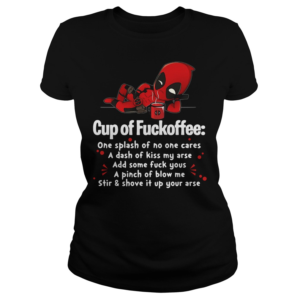 Deadpool cup of fuckoffee one splash of no one cares Ladies Tee