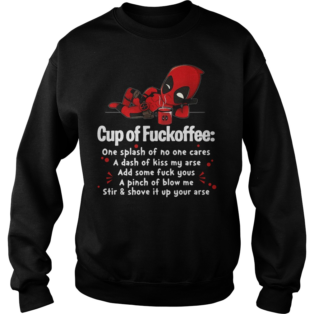 Deadpool cup of fuckoffee one splash of no one cares Sweater